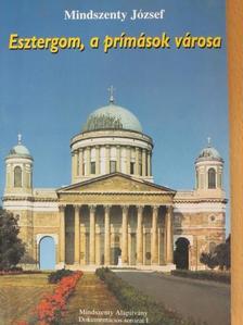 Mindszenty József - Esztergom, a prímások városa [antikvár]