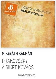 MIKSZÁTH KÁLMÁN - Prakovszky a siket kovács [eKönyv: epub, mobi]