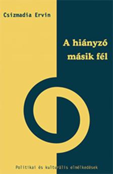 Csizmadia Ervin - A hiányzó másik fél. Politikai és kulturális elmélkedések [eKönyv: epub, mobi]
