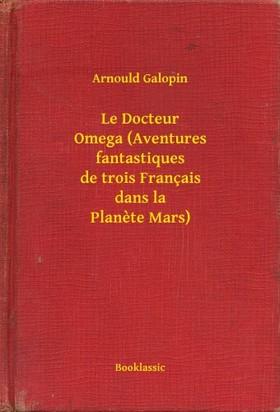 Galopin, Arnould - Le Docteur Omega (Aventures fantastiques de trois Français dans la Planete Mars) [eKönyv: epub, mobi]