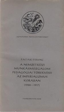 Pataki Ferenc - A nemzetközi munkásmozgalom pedagógiai törekvései az imperializmus korában [antikvár]