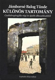 Jámborné Balog Tünde - Különös tartomány - Családregényféle régi és újabb elbeszélésekből