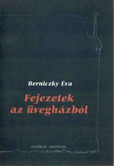 Berniczky Éva - Fejezetek az üvegházból [antikvár]