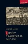 B. Szabó János - Erdély tragédiája 1657-1662 [eKönyv: epub, mobi]