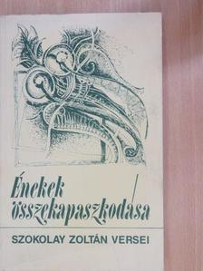 Szokolay Zoltán - Énekek összekapaszkodása [antikvár]