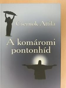 Csernok Attila - A komáromi pontonhíd [antikvár]