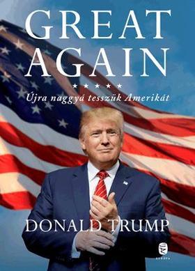 Donald Trump - GREAT AGAIN - Újra naggyá tesszük Amerikát
