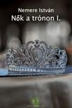 NEMERE ISTVÁN - Nõk a trónon I. [eKönyv: epub, mobi]