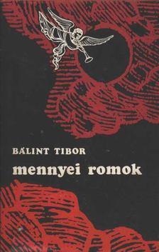 Bálint Tibor - Mennyei romok [antikvár]
