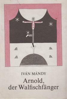 Mándy Iván - Arnold, der Walfischfanger [antikvár]