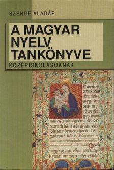 Szende Aladár - A magyar nyelv tankönyve középiskolásoknak [antikvár]