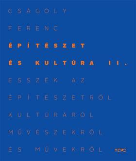 Cságoly Ferenc - Építészet és kultúra II. Esszék az építészetről, kultúráról, művészekről és művekről