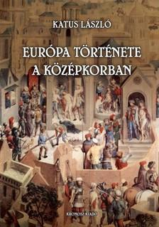 KATUS LÁSZLÓ - Európa története a középkorban [eKönyv: pdf]