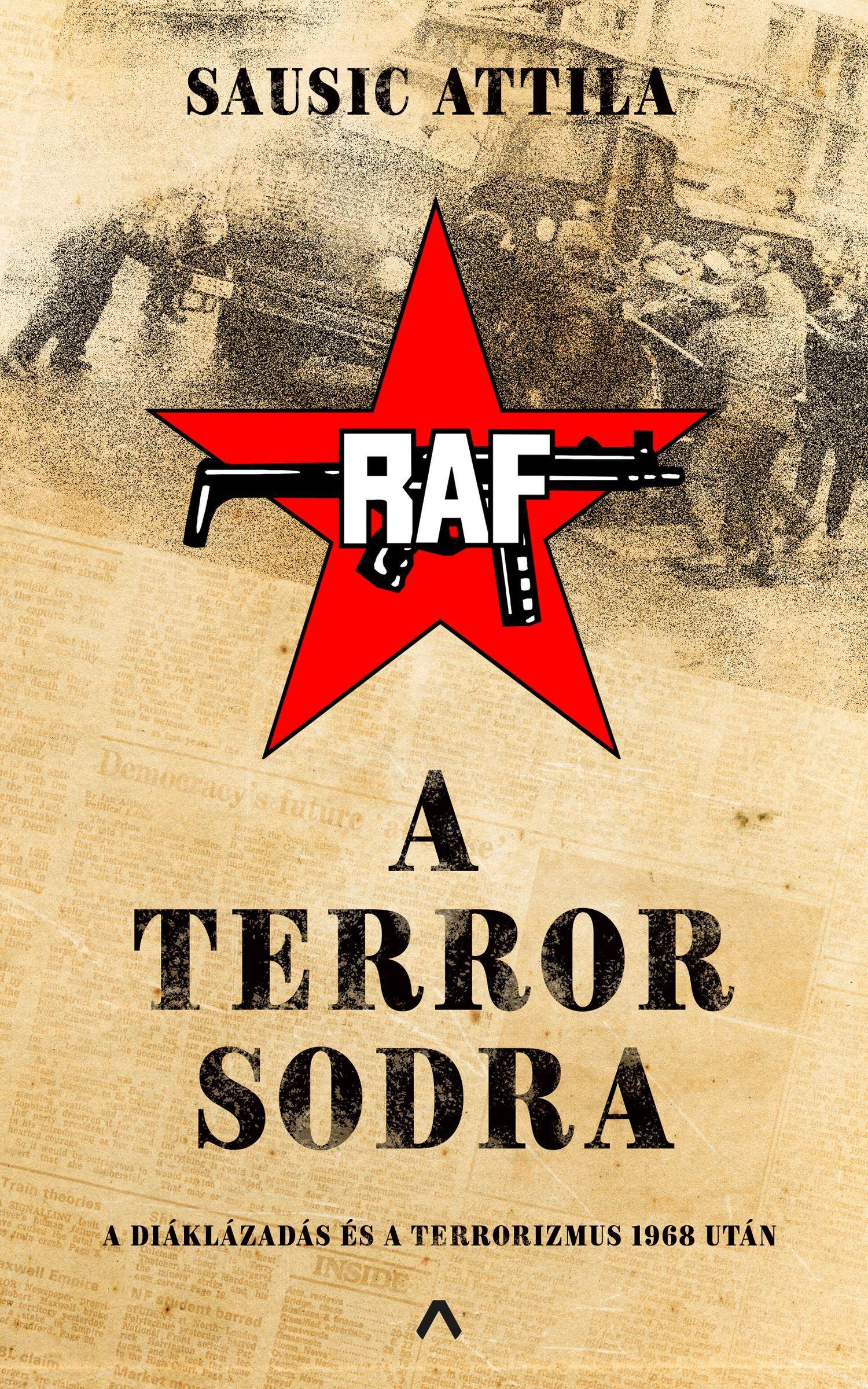 Sausic Attila: A terror sodra - A diáklázadás és a terrorizmus 1968 után