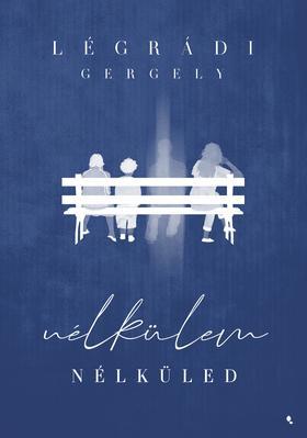 LÉGRÁDI GERGELY - Légrádi Gergely: Nélkülem - Nélküled