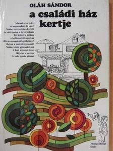 Oláh Sándor - A családi ház kertje [antikvár]