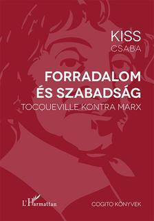 KISS CSABA - Forradalom és szabadság - Tocqueville kontra Marx
