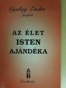 Gyulay Endre - Az élet Isten ajándéka [antikvár]