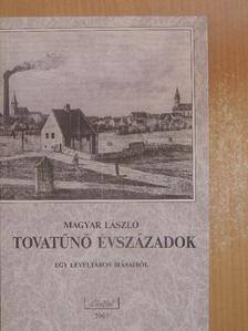 Magyar László - Tovatűnő évszázadok [antikvár]