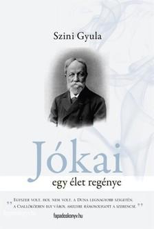 Szini Gyula - Jókai - Egy élet regénye [eKönyv: epub, mobi]