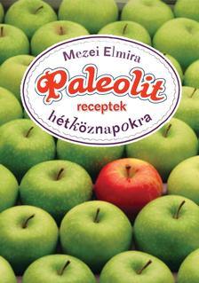 Mezei Elmira - Paleolit receptek hétköznapokra