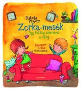Mikola Péter - Zorka-mesék - Egy kislány szemével a világ