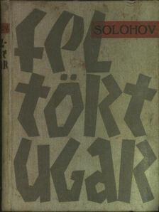 Mihail Solohov - Feltört ugar [antikvár]