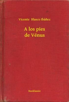 Vicente Blasco Ibánez - A los pies de Vénus [eKönyv: epub, mobi]