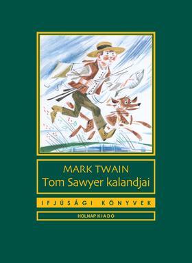 Mark Twain - TOM SAWYER KALANDJAI - IFJÚSÁGI KÖNYVEK -
