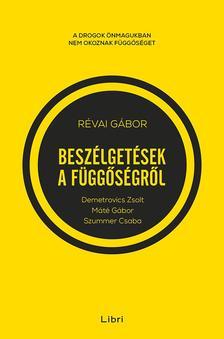 RÉVAI GÁBOR - Beszélgetések a függőségről - Demetrovics Zsolttal, Máté Gáborral és Szummer Csabával