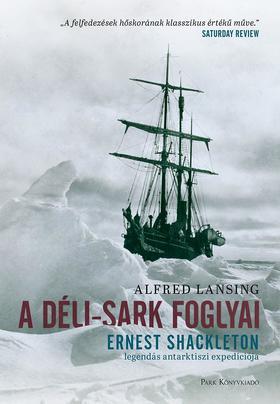Lansing, Alfred - A Déli-sark foglyai - Ernst Shakleton legendás antarktiszi expedíciója