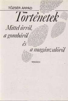 Tőzsér Árpád - Történetek Mittel úrról, a gombáról és magánvalóról [antikvár]