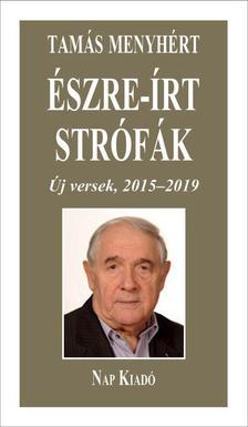 Tamás Menyhért - Észre-írt strófák - Új versek, 2015-2019 - ÜKH 2019