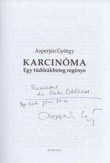 Asperján György - Karcinóma - Egy tüdőrákbeteg regénye (dedikált) [antikvár]