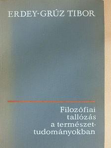 Erdey-Grúz Tibor - Filozófiai tallózás a természettudományokban [antikvár]