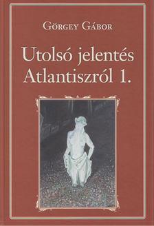 Görgey Gábor - Utolsó jelentés Atlantiszról I. [antikvár]