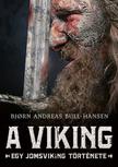 Bjorn Andreas Bull-Hansen - A viking - Egy jomsviking története [eKönyv: epub, mobi]