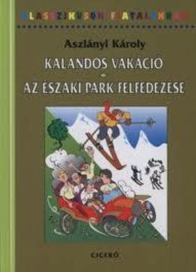 Aszlányi Károly - Kalandos vakáció - Az Északi Park felfedezése
