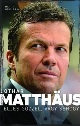 MATTHAUS, LOTHAR - HAUSLER, MARTIN - Teljes gőzzel,  vagy sehogy
