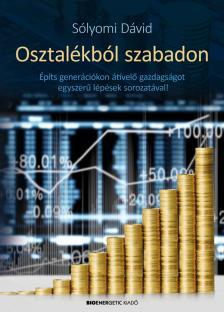 Sólyomi Dávid - Osztalékból szabadon - Építs generációkon átívelő gazdagságot egyszerű lépések sorozatával!