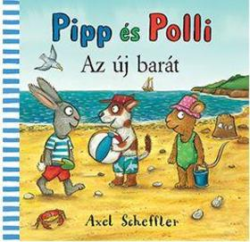 Axel Scheffler - Pipp és Polli - Az új barát