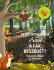 WOHLLEBEN, PETER - Érted a fák beszédét? - Kalandozások az erdõben