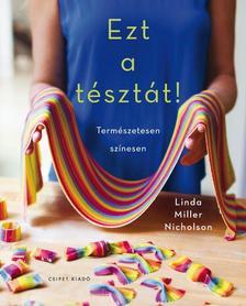 Linda Miller Nicholson - Ezt a tésztát! - Természetesen színesen
