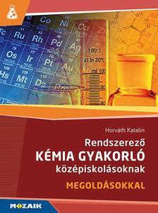 Horváth Katalin - MS-3158 Rendszerező kémia gyakorló középiskolásoknak - Megoldásokkal