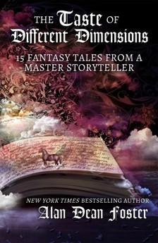 Alan Dean Foster - The Taste of Different Dimensions - 15 Fantasy Tales from a Master Storyteller [eKönyv: epub, mobi]