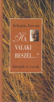 """Jelenits István - """"Ha valaki beszél..."""" [antikvár]"""