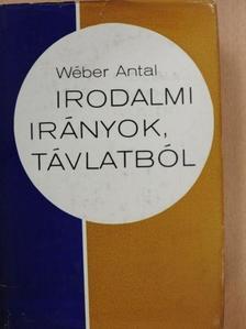 Wéber Antal - Irodalmi irányok, távlatból [antikvár]