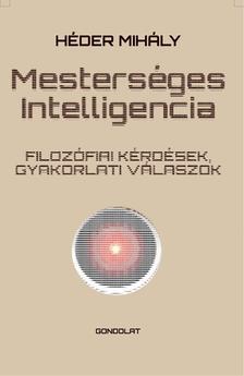 Héder Mihály - Mesterséges intelligencia. Filozófiai kérdések, gyakorlati válaszok