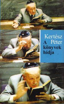 Kertész Péter - A könyvek hídja [antikvár]