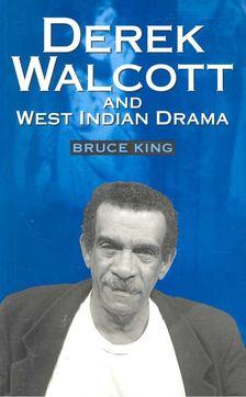 KING, BRUCE - Derek Walcott and West Indian Drama [antikvár]